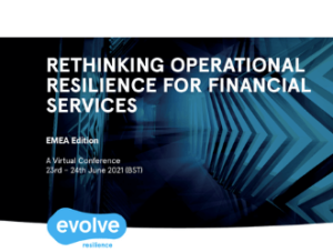 EVOLVE 2021: Rethinking Operational Resilience for Financial Services